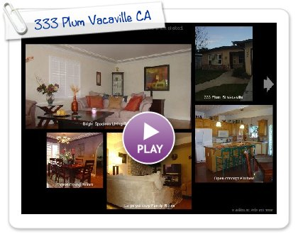 Click to play this Smilebox postcard: 333 Plum Vacaville CA