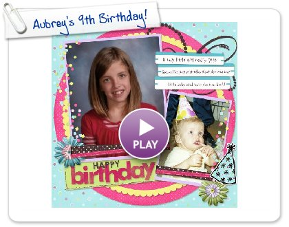 Click to play this Smilebox scrapbook: Aubrey's 9th Birthday!