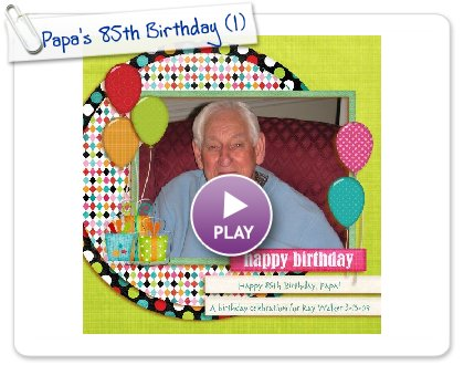 Click to play this Smilebox scrapbook: Papa's 85th Birthday