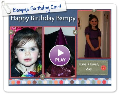 Click to play this Smilebox scrapbook: Bampys Birthday Card