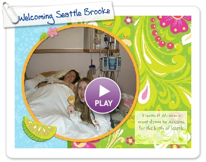 Click to play this Smilebox photobook: Welcoming Seattle Brooke