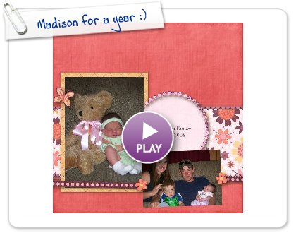 Click to play this Smilebox scrapbook: Madison for a year :)