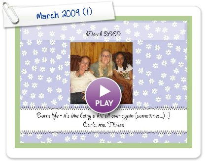 Click to play this Smilebox scrapbook: March 2009