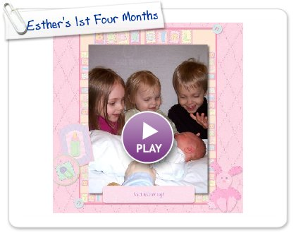 Click to play this Smilebox scrapbook: Esther's 1st Four Months