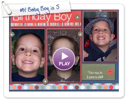 Click to play this Smilebox scrapbook: MY Baby Boy is 5