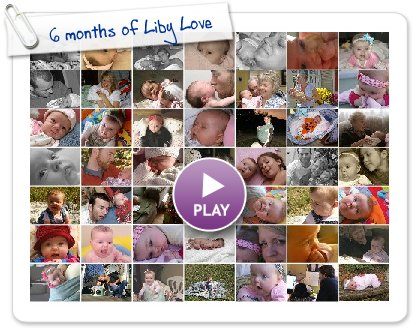 Click to play this Smilebox slideshow: 6 months of Liby Love