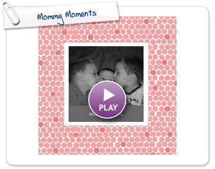 Click to play this Smilebox photobook: Mommy Moments