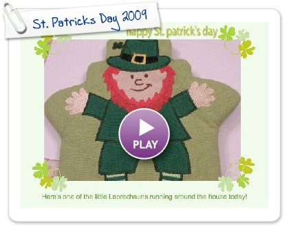 Click to play this Smilebox greeting: St. Patricks Day 2009