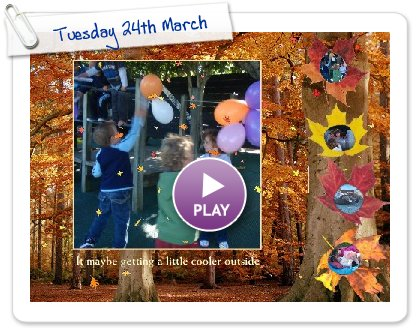 Click to play this Smilebox greeting: Tuesday 24th March