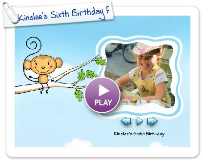 Click to play this Smilebox greeting: Kinslee's Sixth Birthday Party