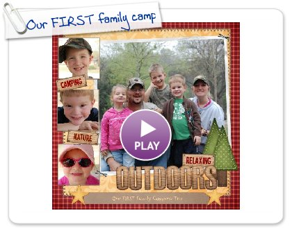 Click to play this Smilebox scrapbook: Our FIRST family camping trip!