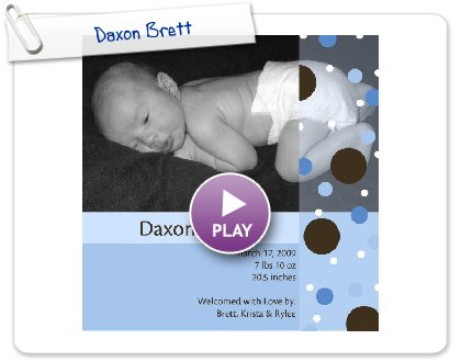 Click to play this Smilebox photobook: Daxon Brett