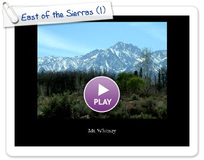 Click to play this Smilebox slideshow: East of the Sierras