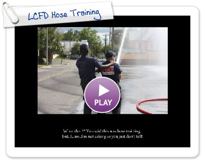Click to play this Smilebox slideshow: LCFD Hose Training