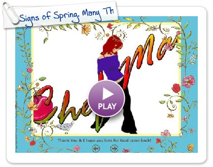 Click to play this Smilebox slideshow: Signs of Spring. Many Thanks