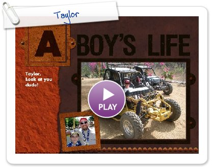 Click to play this Smilebox scrapbook: Taylor