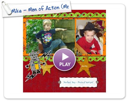 Click to play this Smilebox scrapbook: Mike - Man of Action (Mar 2009)
