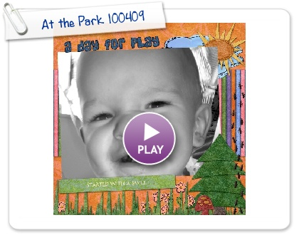 Click to play this Smilebox scrapbook: At the Park 100409