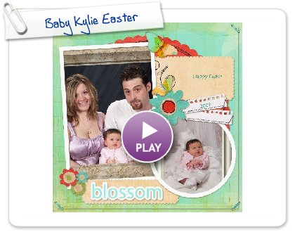 Click to play this Smilebox scrapbook: Baby Kylie Easter