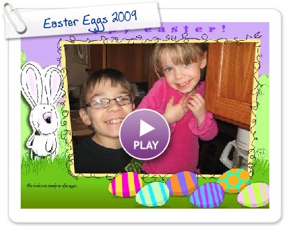 Click to play this Smilebox greeting: Easter Eggs 2009