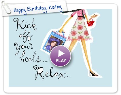 Click to play this Smilebox greeting: Happy Birthday, Kathy