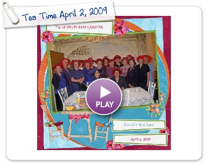 Click to play this Smilebox scrapbook: Tea Time April 2, 2009