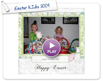 Click to play this Smilebox scrapbook: Easter KIds 2009