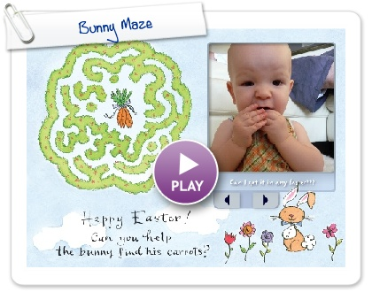 Click to play this Smilebox greeting: Bunny Maze