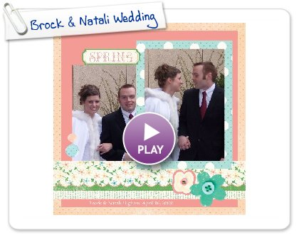Click to play this Smilebox scrapbook: Brock & Natali Wedding
