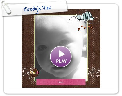 Click to play this Smilebox scrapbook: Brody's View