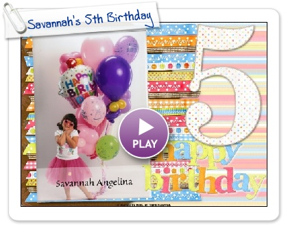 Click to play this Smilebox scrapbook: Savannah's 5th Birthday