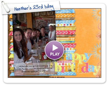 Click to play this Smilebox scrapbook: Heather's 23rd bday