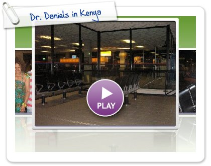 Click to play this Smilebox slideshow: Dr. Daniels in Kenya