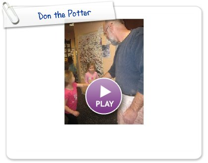 Click to play this Smilebox slideshow: Don the Potter