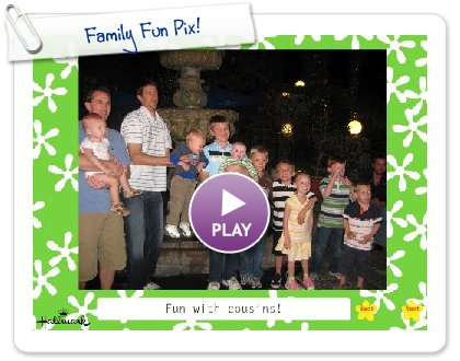 Click to play this Smilebox slideshow: Family Fun Pix!