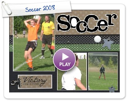 Click to play this Smilebox scrapbook: Soccer 2008