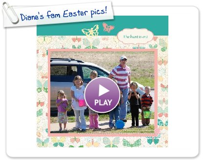 Click to play this Smilebox scrapbook: Diane's fam Easter pics!