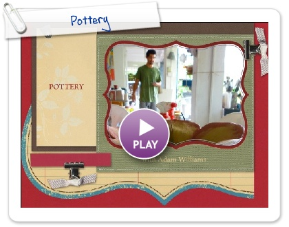 Click to play this Smilebox scrapbook: Pottery