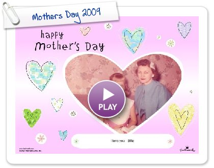 Click to play this Smilebox greeting: Mothers Day 2009