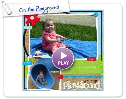 Click to play this Smilebox scrapbook: On the Playground