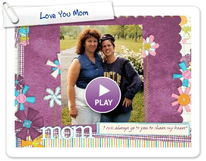 Click to play this Smilebox slideshow: Love You Mom