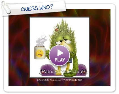 Click to play this Smilebox slideshow: GUESS WHO?