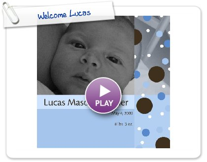 Click to play this Smilebox photobook: Welcome Lucas
