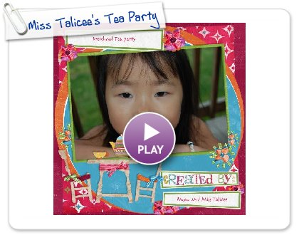 Click to play this Smilebox scrapbook: Miss Talicee's Tea Party