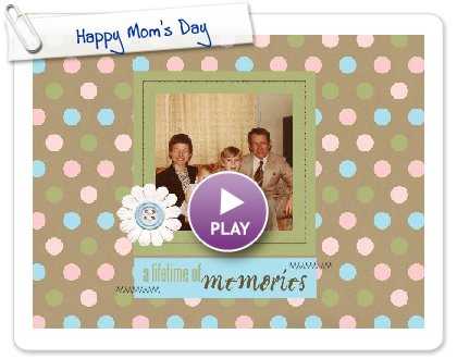 Click to play this Smilebox scrapbook: Happy Mom's Day
