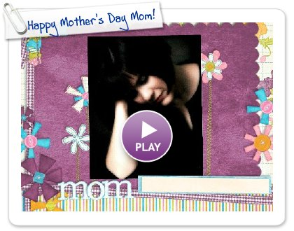 Click to play this Smilebox slideshow: Happy Mother's Day Mom!