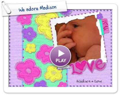 Click to play this Smilebox scrapbook: We adore Madison