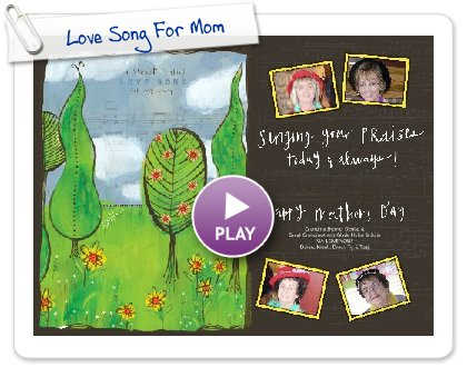 Click to play this Smilebox postcard: Love Song For Mom