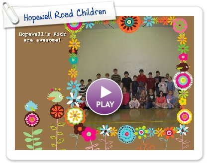 Click to play this Smilebox slideshow: Hopewell Road Children