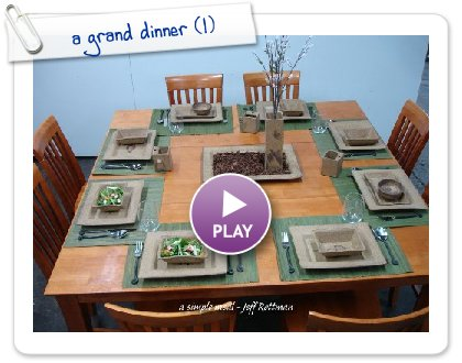 Click to play this Smilebox slideshow: a grand dinner